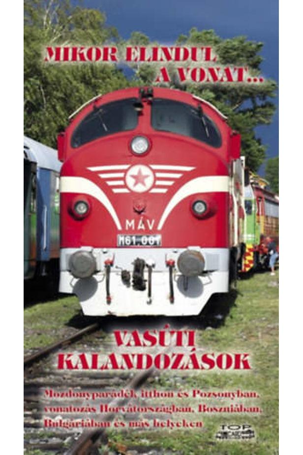 Mikor elindul a vonat... - Vasúti kalandozások