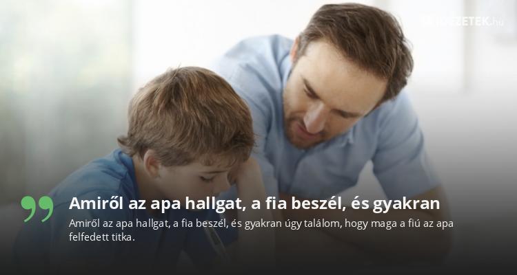 Amiről az apa hallgat, a fia beszél, és gyakran
