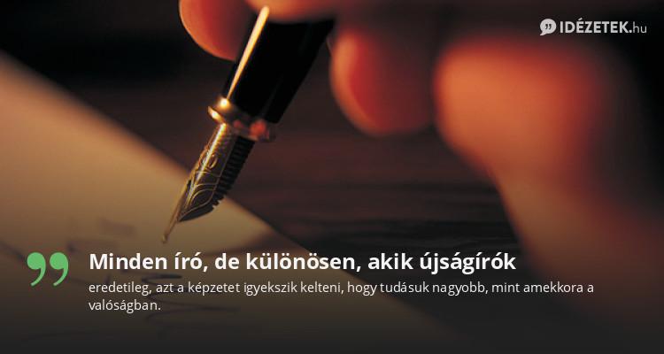 írás idézetek Minden író, de különösen, akik újságírók   Idezetek.hu