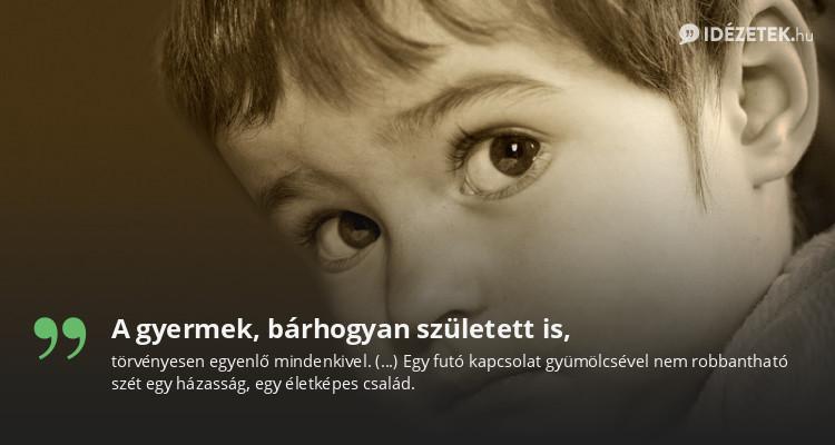 A gyermek, bárhogyan született is,