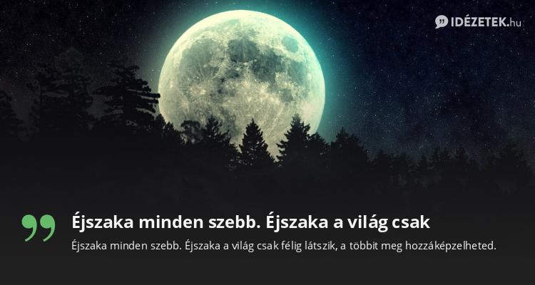 csak idézetek Éjszaka minden szebb. Éjszaka a világ csak   Idezetek.hu