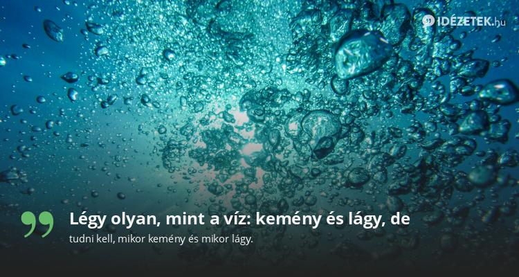 Légy olyan, mint a víz: kemény és lágy, de